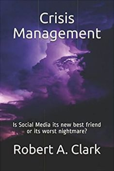 Crisis Management: Is Social Media a friend or a nightmare?  Great book by Robert Clark!