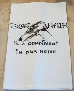 True at our house too! Chilly Paws' Dog Hair is a Condiment Dish Towel by handmade4hounds, $15.00