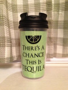 Theres A Chance This Is Tequila Travelers Mug on Etsy, $8.00