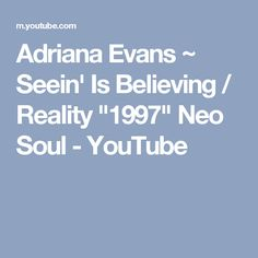 "Adriana Evans ~ Seein' Is Believing / Reality ""1997"" Neo Soul - YouTube"