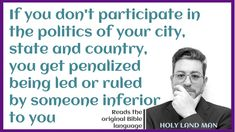 If you don't participate in the politics of your city, state and country, you get penalized being led or ruled by someone inferior to youHOLY LAND MAN Don Juravin wise Biblical QUOTES and SCRIPTS Perfect Image, Perfect Photo, Love Photos, Cool Pictures, Biblical Quotes, Holy Land, Word Of God, Helping People, Politics