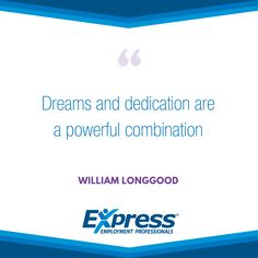 "Express quote of the week: ""Dreams and dedication are a powerful combination"" - William Longgood"