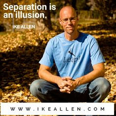 Enlightenment Wisdom from iKE ALLEN.  www.EnlightenmentVillage.com  #ikeallen #enlightened #enlighten #enlightenment #everydayenlightenment #enlightenmentvillage #oneness #unity #jedmckenna #byronkatie #eckarttolle #illusion