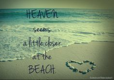 """Heaven seems a little closer to the beach.""  #beach #travel #sayings #quotes"
