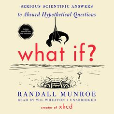 "Non-fiction: What If?: Serious Scientific Answers to Absurd Hypothetical Questions By Randall Munroe Based on the ""What if…"" section of his extremely popular website xkcd.com, Munroe sets out to answer some of his readers' most unusual questions. The result is a mix of science, logic and humor as he works toward an answer. No question is too strange. What if there was a lake on the moon? How fast could you visit all 50 states?  Munroe takes it all on."