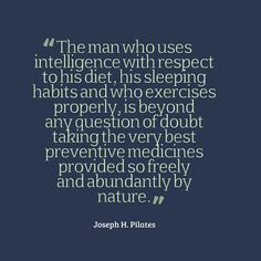 Joseph #Pilates, on the necessity of a mindful approach towards taking control of your state of health.