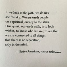 """""""We are earth people on a spiritual journey to the stars"""" -Native American Native American Prayers, Native American Spirituality, Native American Wisdom, Words Quotes, Wise Words, Me Quotes, Sayings, Native Quotes, Spiritual Words"""