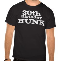 Neat shirt for Matt's bday - 30th Birthday Hunk - 30th birthday gift for MEN T Shirts
