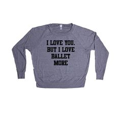 I Love You But I Love Ballet More Dance Dancing Dancer Recital Passion Hobby Art Performing Performance Performer SGAL1 Women's Raglan Longsleeve Shirt