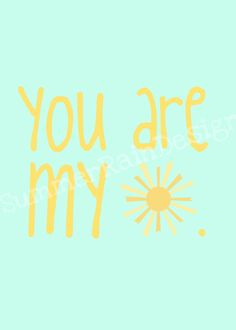 you are my sunshine +++For more quotes on #inspiration and #motivation, visit http://www.quotesarelife.com/