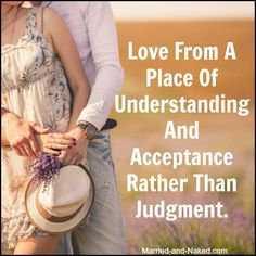 """""""Love from a place of understanding and acceptance, rather than judgement.""""  For more great quotes visit the marriage blog, Married and Naked.  http://married-and-naked.com #marriage quotes"""
