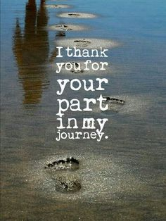 To all that have crossed my path, thank you for your part in my journey.