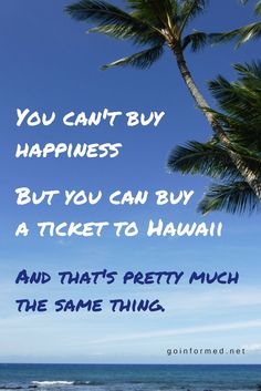 You can't buy happiness, but you can buy a ticket to Hawaii, and that's pretty much the same thing. Happiness quote. Hawaii quote. Travel quote.