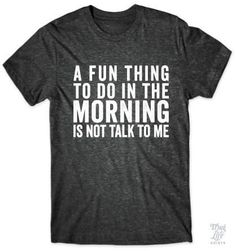 A fun thing to do in the morning is not talk to me! Funny Womens Shirt - Cool Shirts - Ideas of Cool Shirts - A fun thing to do in the morning is not talk to me! Funny Shirts Women, Funny Tees, Funny Tshirts, T Shirts For Women, Funny Women, Cool Shirts, Tee Shirts, Quote Shirts, Sassy Shirts