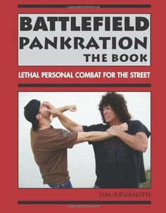 Battlefield Pankration: The Book: Lethal Personal Combat For The Street by Jim Arvanitis. $22.98. Publisher: Paladin Press (April 1, 2011). 260 pages