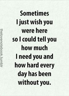 Quotes About Love For Him : Sometimes I just wish you were here so I could tell you how much I need you and