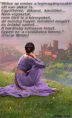 A barátság soha sem felejt. O My Soul, Angel Prayers, Bless The Lord, Louise Hay, Women Of Faith, My Opinions, Oscar Wilde, Fairy Land, Psalms