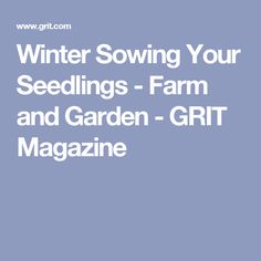 Winter Sowing Your Seedlings - Farm and Garden - GRIT Magazine
