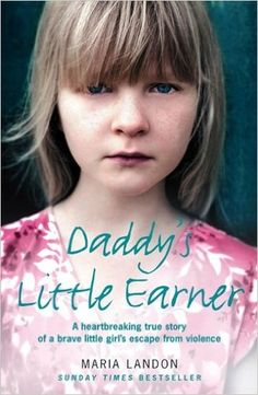 Daddy's Little Earner: A heartbreaking true story of a brave little girl's escape from violence: Maria Landon: 9780007268771: Amazon.com: Books