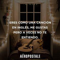 Eres como una canción en inglés... #Quotes #aeropostale #music #aeropostalemx