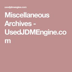 Miscellaneous Archives - UsedJDMEngine.com Jdm Engines, Jdm Subaru, Honda, Archive