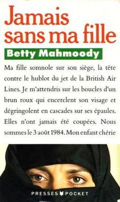 Jamais sans ma fille - Betty Mahmoody (R MAH). Dans l'avion qui l'emmène à Téhéran avec son mari, d'origine irénienne, et sa fille, Betty ne se doute pas du sort qui l'attend...humiliations, chantage, séquestrations...Dès lors Betty n'a qu'un seul but : retourner aux Etats-Unis avec sa fille