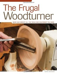 The Frugal Woodturner: Make and Modify All the Tools and Equipment You Need - This comprehensive guide covers all the elements needed for setting up and maintaining a personal woodturning shop without breaking your budget. Providing the necessary kno