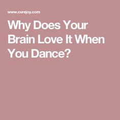Why Does Your Brain Love It When You Dance?