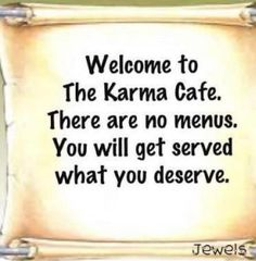 / Willkommen im Karma Cafe.❤️ Welcome to the Karma Cafe . There are no menus . You will get served what you deserve . Karma Quotes, Me Quotes, Funny Quotes, Payback Quotes, Quotes Images, Truth Quotes, Wisdom Quotes, Karma Images, Sayings