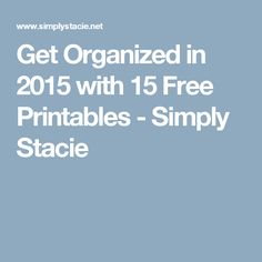 Get Organized in 2015 with 15 Free Printables - Simply Stacie