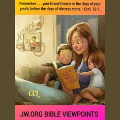 Remember . . . your Grand Creator in the days of your youth, before the days of distress come.—Eccl. 12:1.