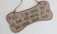 Yes ... I do love my dog as...