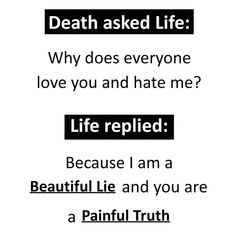 Truth - death asked life : why does everyone love you and hate me ? Real Life Quotes, Reality Quotes, True Quotes, Best Quotes, Funny Quotes, Qoutes, Heartfelt Quotes, Heartbroken Quotes, True Words