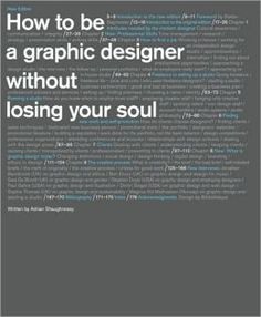 How to Be a Graphic Designer without Losing Your Soul, Adrian Shaughnessy   The bible guidebook for beginner graphic designers that gives practical advice on dealing with clients, freelancing, and other professional skills.