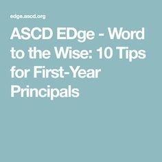 ASCD EDge - Word to the Wise: 10 Tips for First-Year Principals