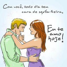 """""""Com você, todo dia tem cara de sexta-feira."""" #euteamohoje #amor"""