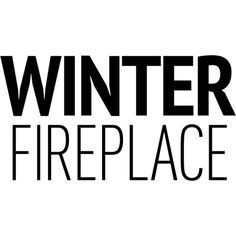 Winter Fireplace Text ❤ liked on Polyvore featuring backgrounds, words, fireplace, text, word art, phrase, quotes and saying