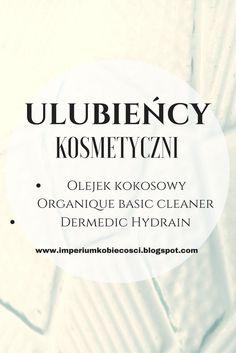 Recenzje ulubionych kosmetyków. Warto przeczytać  -->http://tnij.org/39mfk57 #olejekkokosowy #dermedichydrain #organiquebasiccliner #żeldotwarzy #pielęgnacja