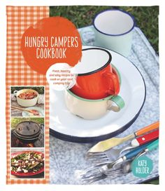 Hungry Campers Cookbook Fresh healthy, and easy recipes to cook on your next camping trip  By: Katy Holder
