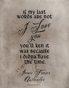 If my last words are not I love you 5x7 or 8x10 Print on Chalkboard or vintage Outlander Jamie Fraser Quote