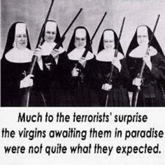 Much to the terrorist's surprise the virgins awaiting them in paradise were not quite what they expected.