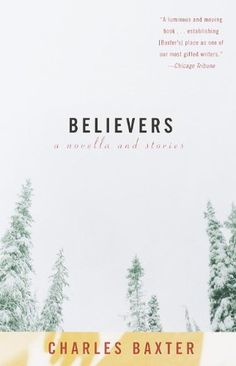 Believers: A Novella and Stories by Charles Baxter