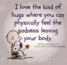 Meaningful hugs are very healing! How many hugs have you given out today? Did you know that hugs: Can instantly boost oxytocin levels, which heal feelings of loneliness, isolation, and anger. Great Quotes, Quotes To Live By, Me Quotes, Inspirational Quotes, The Words, Snoopy Quotes, Snoopy Love, Snoopy Hug, Charlie Brown