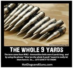"""The Whole 9 Yards The term came from - Ammunition belts were 9 yards long, and by using the phrase """"Give 'em the whole 9 yards"""" meant to really them hav it. Badass Quotes, Funny Quotes, Life Quotes, Funny Memes, Gangster Quotes, Truck Memes, Funny Shit, Military Jokes, Military Life"""