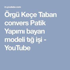 Örgü Keçe Taban convers Patik Yapımı bayan modeli tığ işi - YouTube