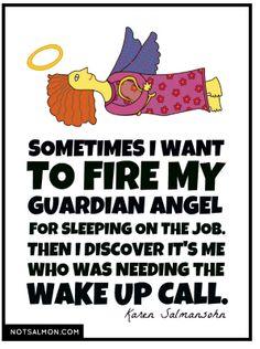 Sometimes I want to fire my guardian angel - Karen Salmansohn Funny Inspirational Quotes, Motivational Quotes, Funny Quotes, Happy Quotes, Life Quotes, Life Sayings, Happiness Quotes, Miracle Quotes, Karen Salmansohn