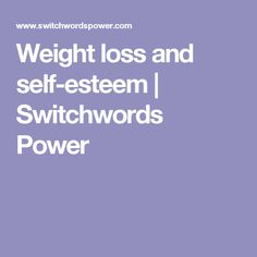 Weight loss and self-esteem   Switchwords Power