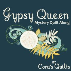 2015 Gypsy Queen Mystery Quilt Along at Cora'sQuilts