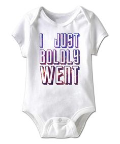 Love this White 'I Just Boldly Went' Bodysuit - Infant by American Classics on #zulily! #zulilyfinds