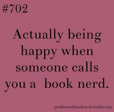 book nerd problems:: actually being happy when someone calls you a book nerd. Bookworm Problems, Book Nerd Problems, I Love Books, Good Books, Books To Read, Book Memes, Book Quotes, Just Dream, Reading Quotes